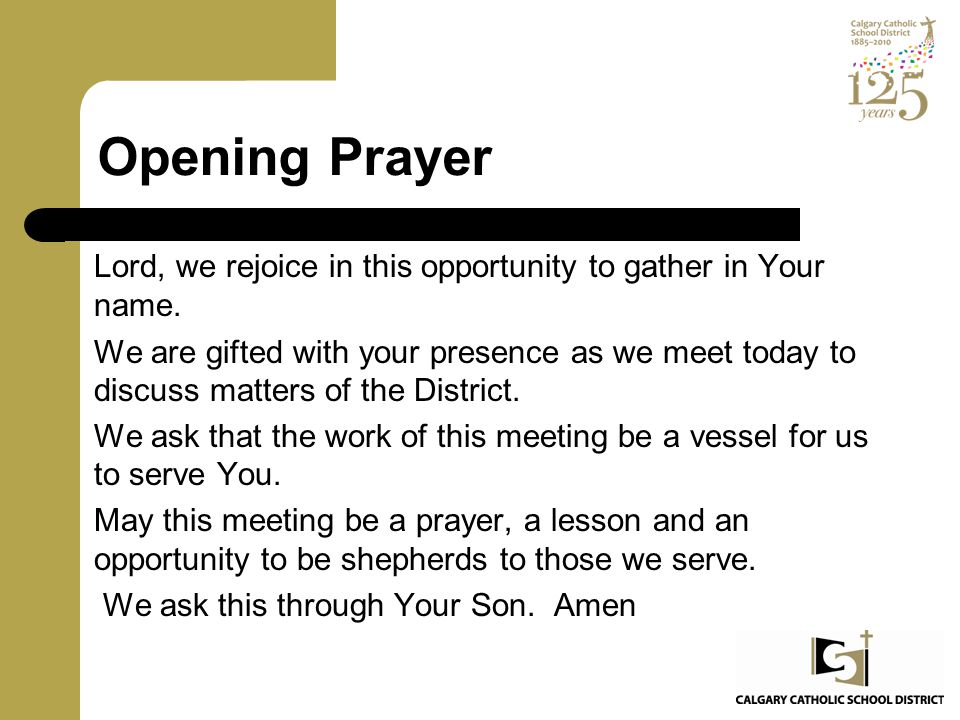 Opening Prayer Lord, we rejoice in this opportunity to gather in Your name.