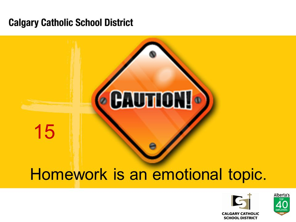 Homework is an emotional topic. 15