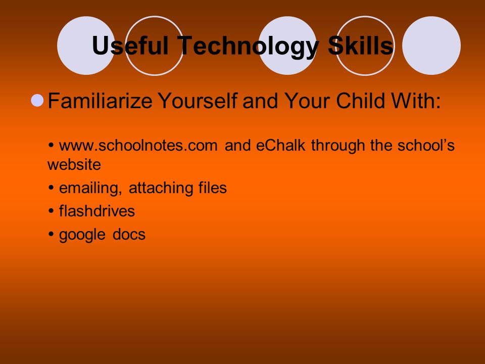 Useful Technology Skills Familiarize Yourself and Your Child With:  www.schoolnotes.com and eChalk through the school's website  emailing, attaching