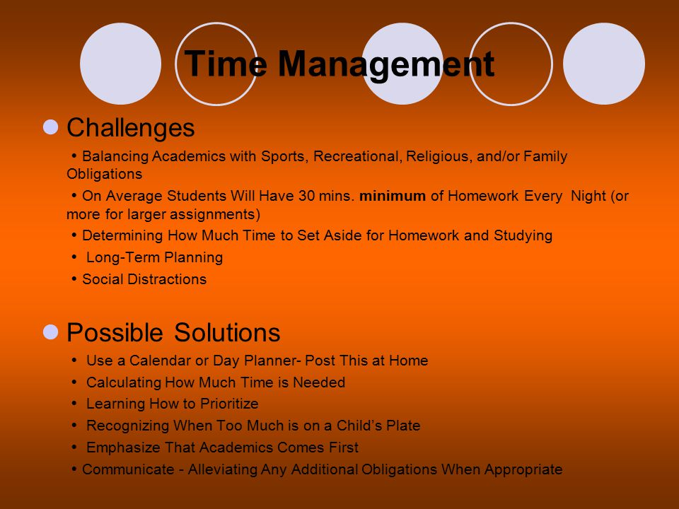Time Management Challenges  Balancing Academics with Sports, Recreational, Religious, and/or Family Obligations  On Average Students Will Have 30 mins.