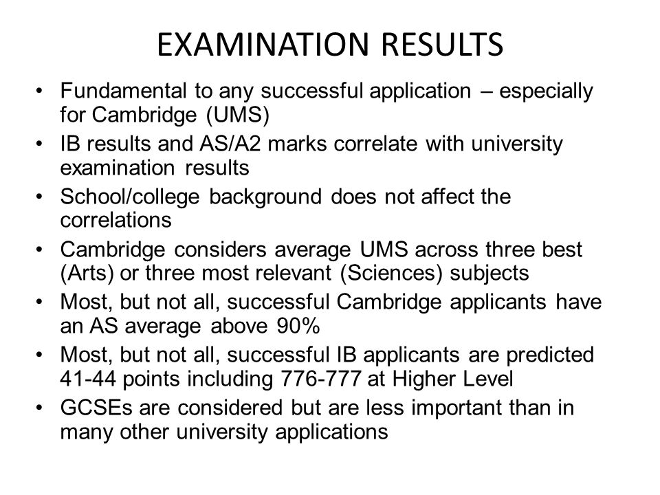 INTERVIEWS Vast majority of applicants are called for interview Interviews usually take place in December, and are conducted principally by the 'preference' College Applicants usually have 2-4 interviews, each lasting 20-30 minutes Interviews are academic, subject-focused discussions in which lecturers hope to see applicants thinking problems through for themselves We have no hidden agenda, and applicants are not asked 'trick' questions