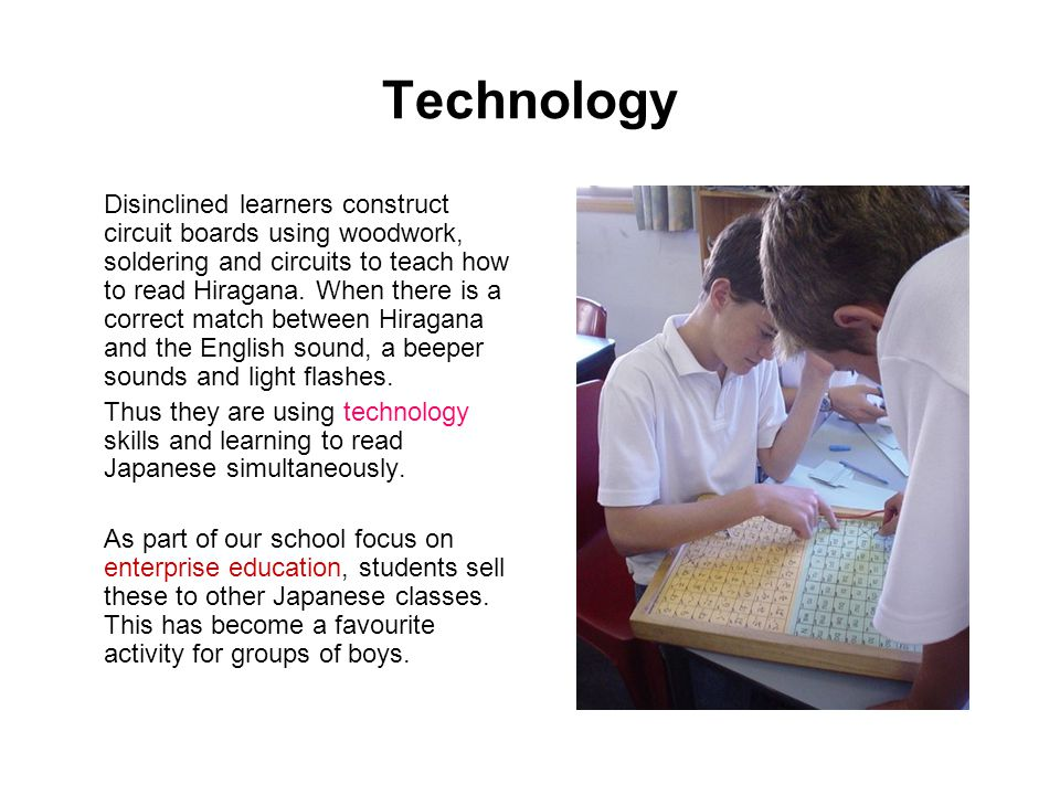 Technology Disinclined learners construct circuit boards using woodwork, soldering and circuits to teach how to read Hiragana. When there is a correct