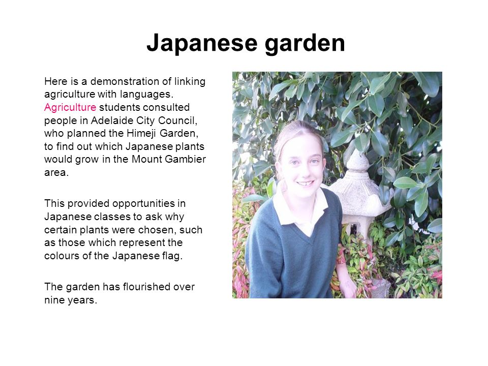 Japanese garden Here is a demonstration of linking agriculture with languages. Agriculture students consulted people in Adelaide City Council, who pla