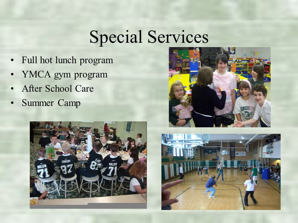 Special Services Full hot lunch program YMCA gym program After School Care Summer Camp