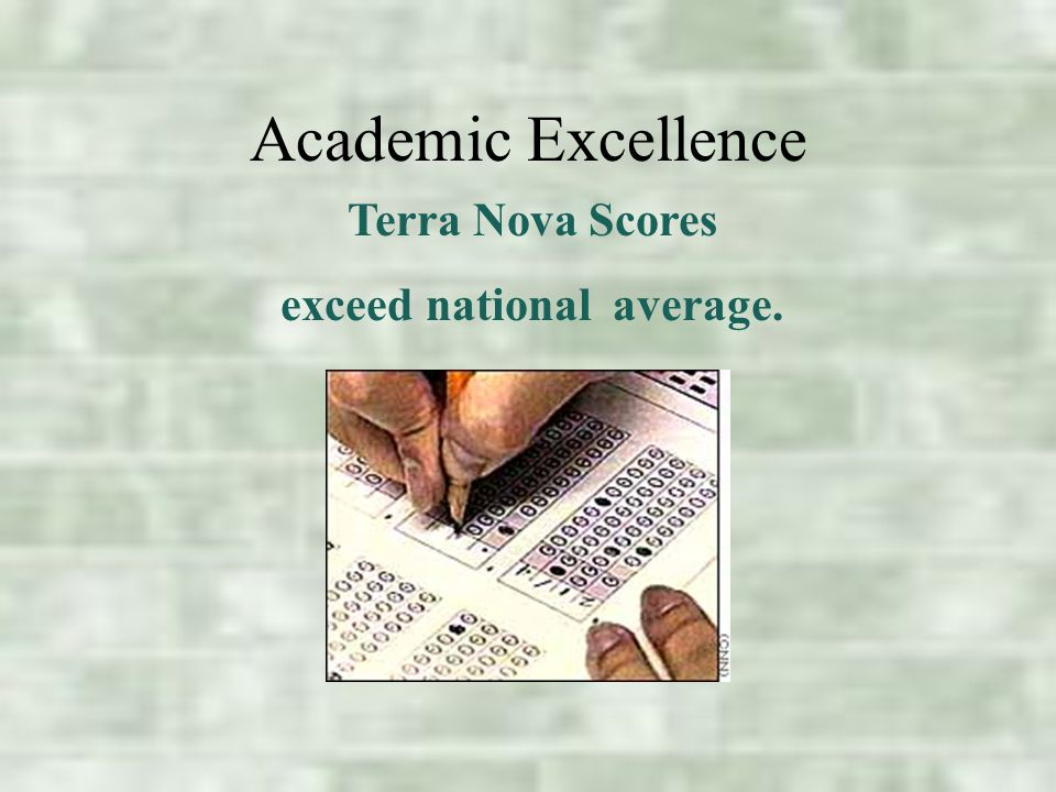 Academic Excellence Terra Nova Scores exceed national average.