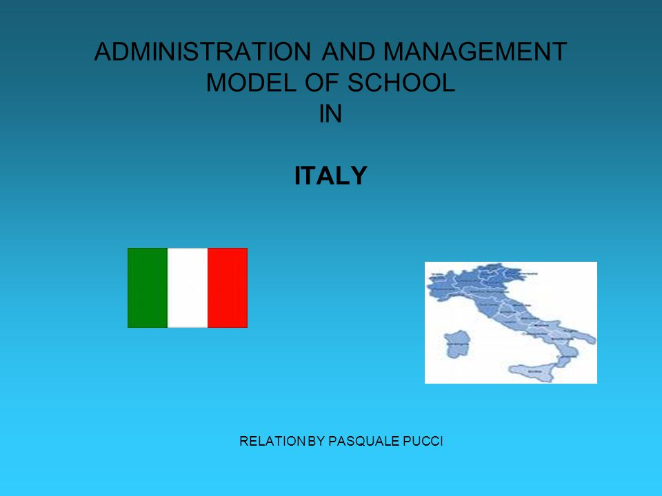 ADMINISTRATION AND MANAGEMENT MODEL OF SCHOOL IN ITALY RELATION BY PASQUALE PUCCI