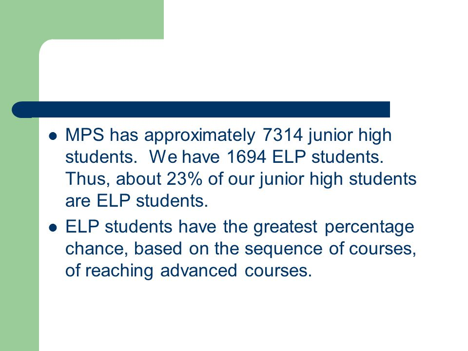 MPS has approximately 7314 junior high students.We have 1694 ELP students.