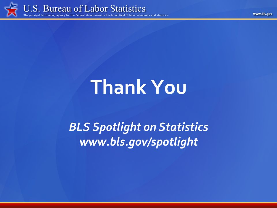Thank You BLS Spotlight on Statistics www.bls.gov/spotlight