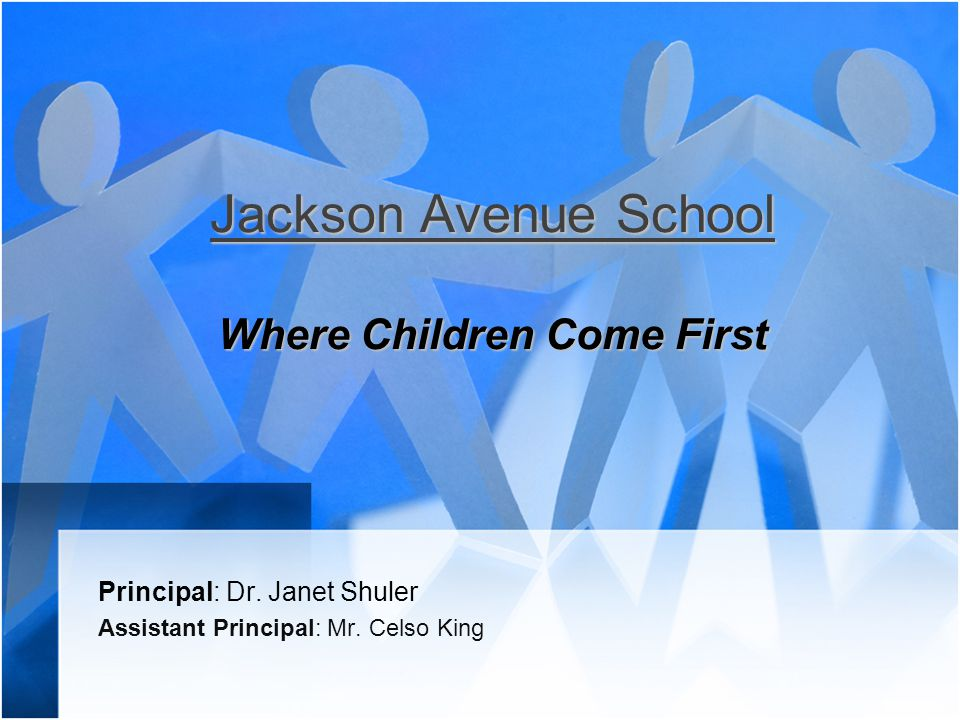 Jackson Avenue School Where Children Come First Principal: Dr.