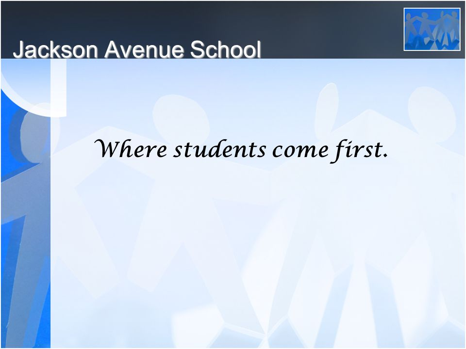 Jackson Avenue School Where students come first.