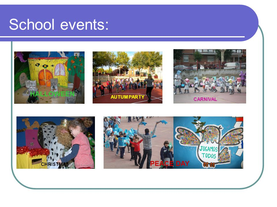 School events: HALLOWEEN AUTUM PARTY CARNIVAL CHRISTMAS PEACE DAY HALLOWEEN AUTUM PARTY HALLOWEEN AUTUM PARTY HALLOWEEN CHRISTMAS PEACE DAY CARNIVAL