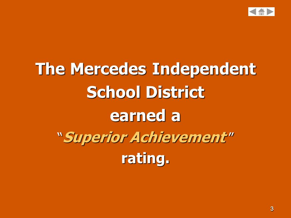 3 The Mercedes Independent School District earned a Superior Achievement rating.