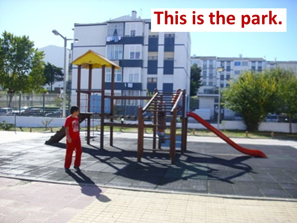 This is the park.