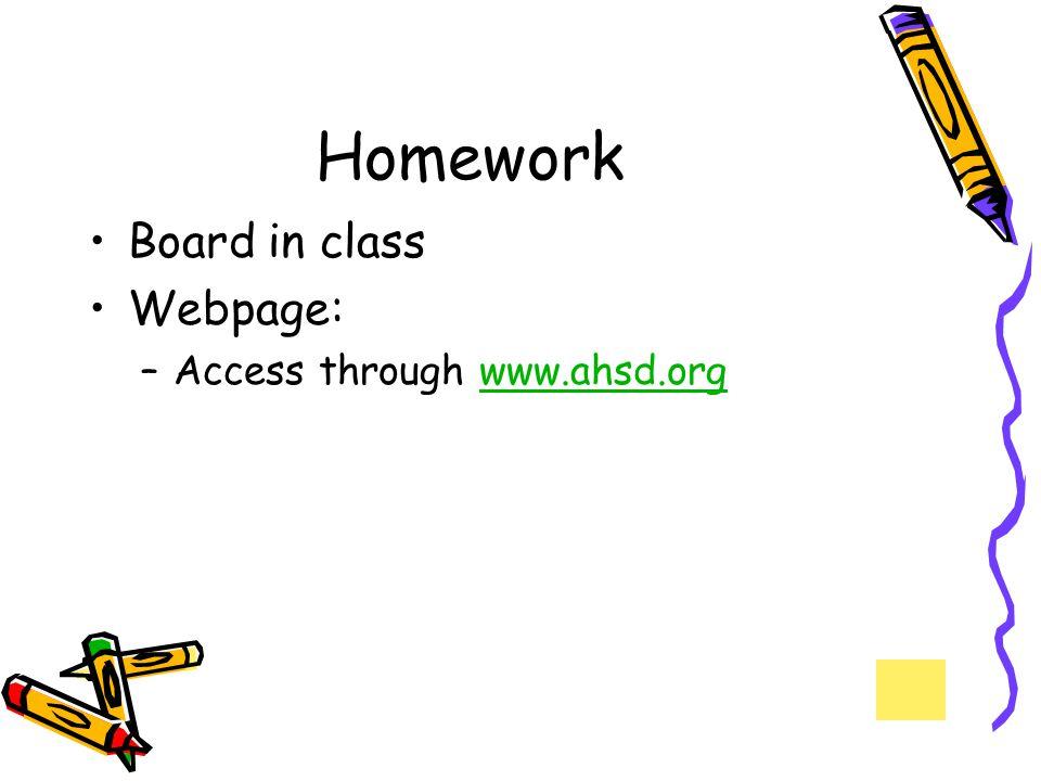 Homework Board in class Webpage: –Access through www.ahsd.orgwww.ahsd.org