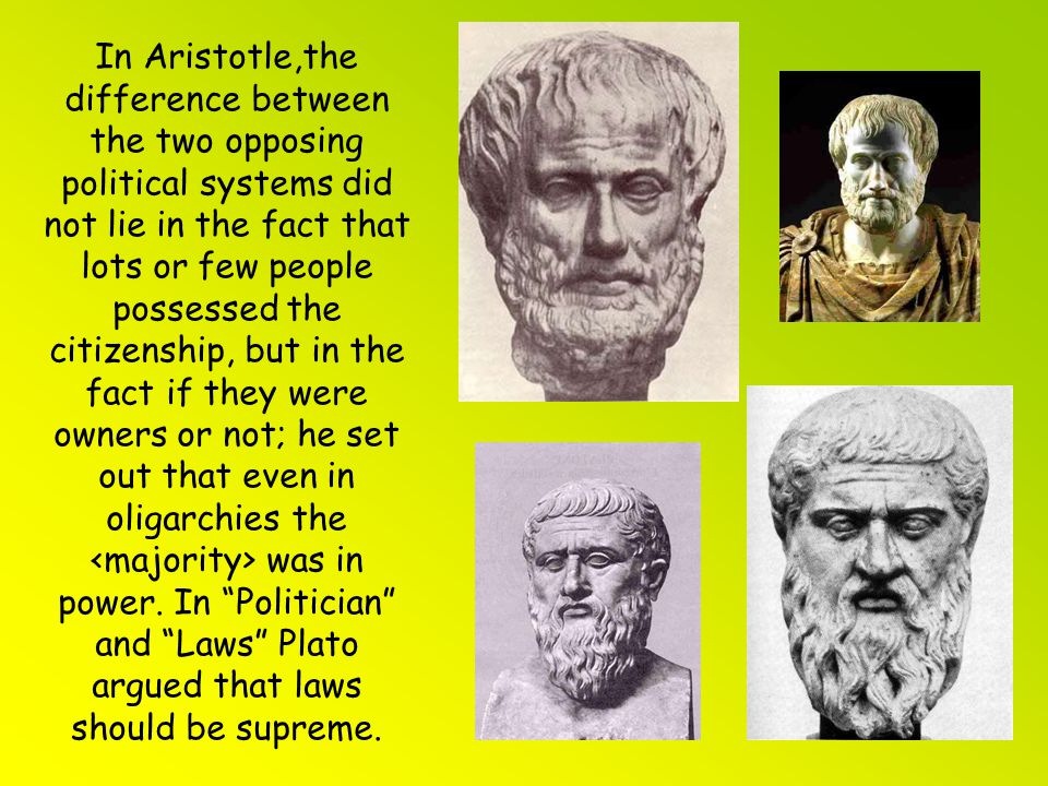 In Aristotle,the difference between the two opposing political systems did not lie in the fact that lots or few people possessed the citizenship, but