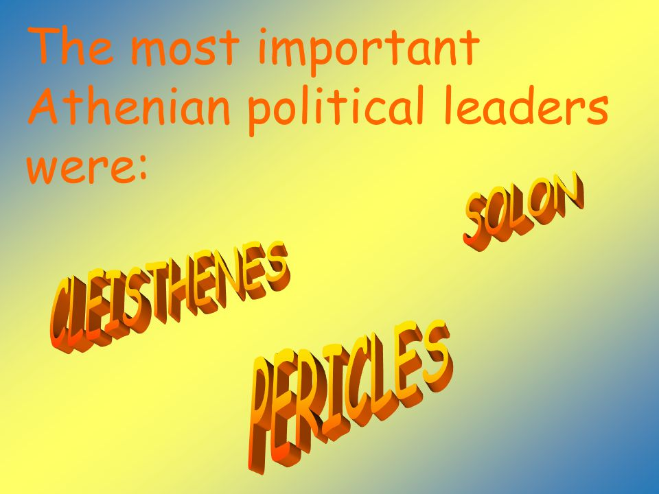 The most important Athenian political leaders were: