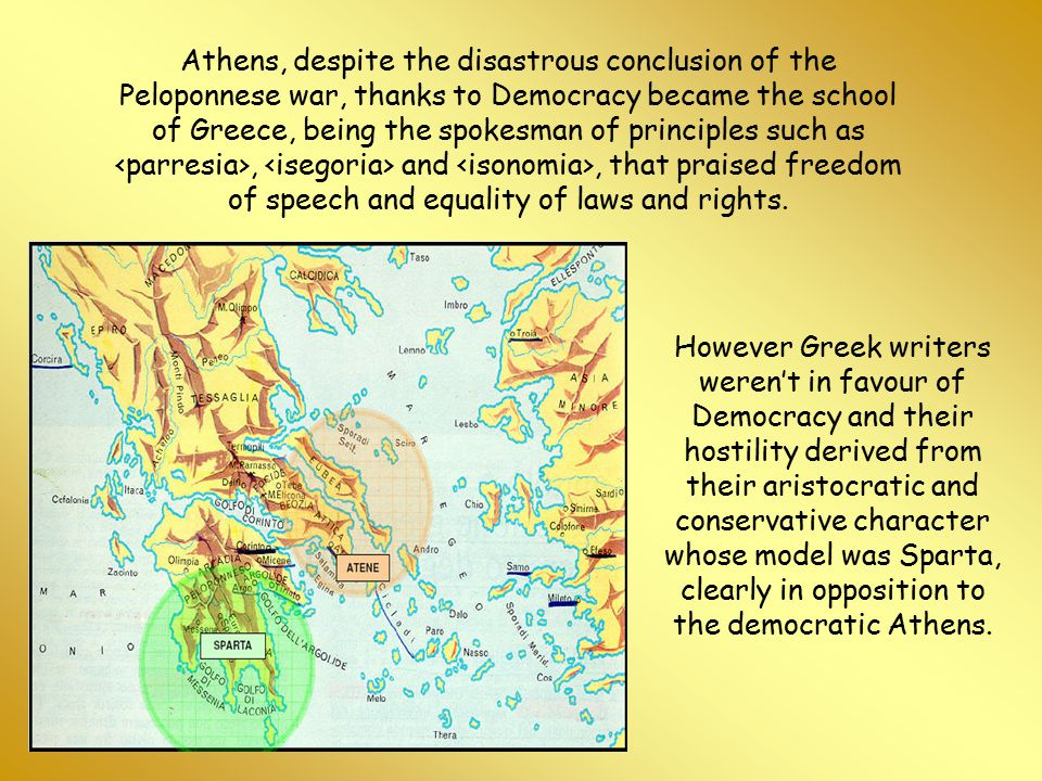 Athens, despite the disastrous conclusion of the Peloponnese war, thanks to Democracy became the school of Greece, being the spokesman of principles s
