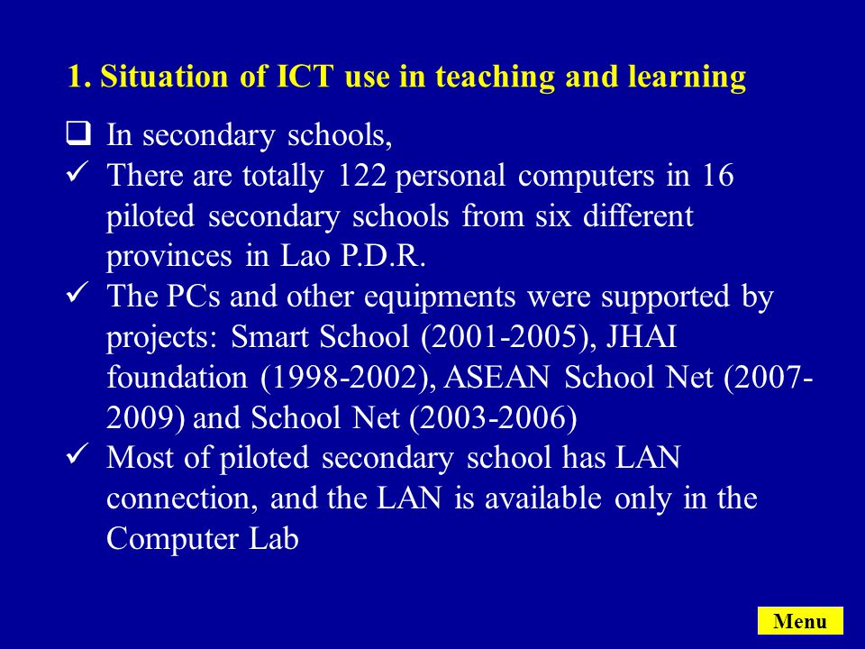  In secondary schools, There are totally 122 personal computers in 16 piloted secondary schools from six different provinces in Lao P.D.R.