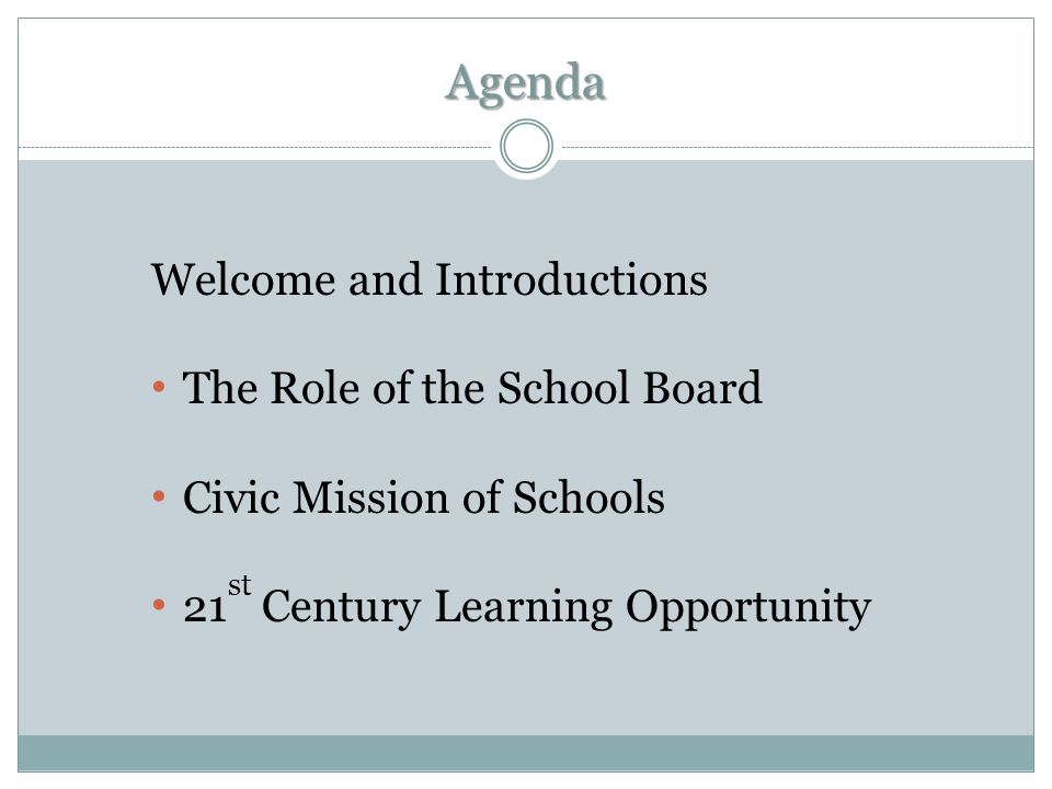 Role of the School Board School Board Actions: Include Civic Engagement into your Mission Statement (Vision) Integrate Service-Learning Programs into your Strategic Plan (Structure) Allocate Resources (Structure) Provide Professional Development (Structure) Set Policy and Adopt Standards (Accountability) Education Forums and Workshops (Advocacy)