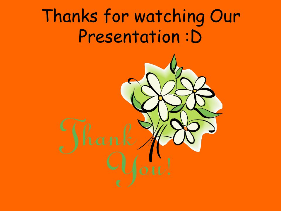 Thanks for watching Our Presentation :D