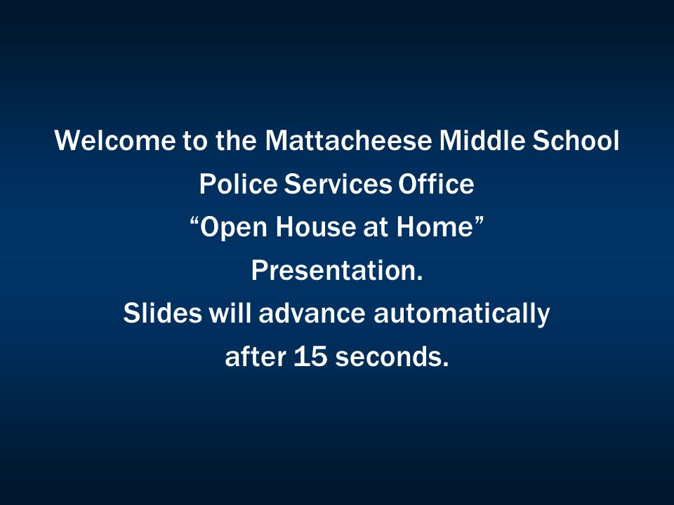 Welcome to the Mattacheese Middle School Police Services Office Open House at Home Presentation.