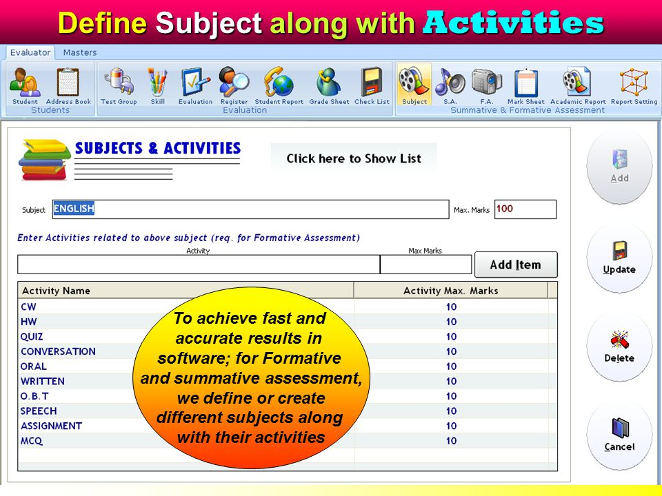 Define Subject along with Activities To achieve fast and accurate results in software; for Formative and summative assessment, we define or create dif