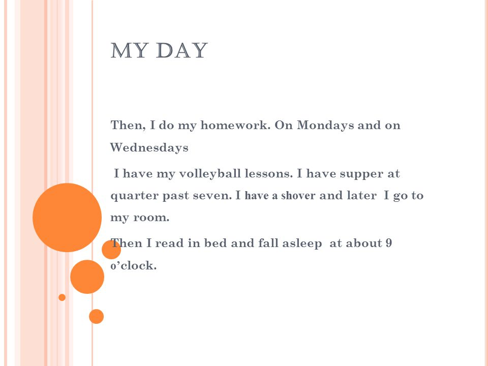 MY DAY Then, I do my homework. On Mondays and on Wednesdays I have my volleyball lessons.