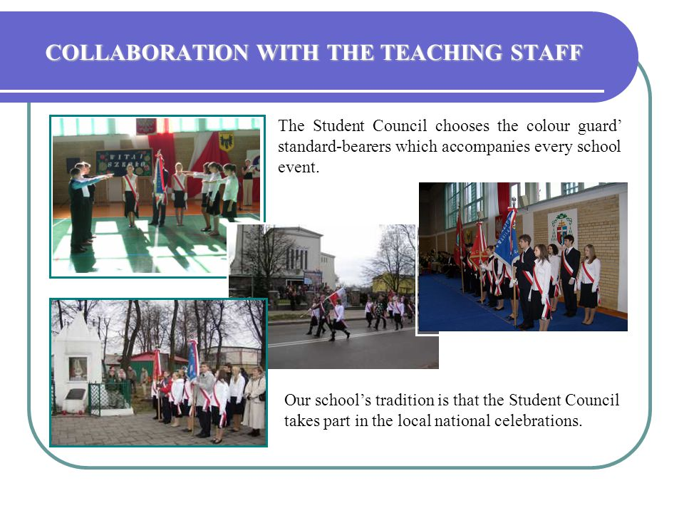 COLLABORATION WITH THE TEACHING STAFF Our school's tradition is that the Student Council takes part in the local national celebrations.