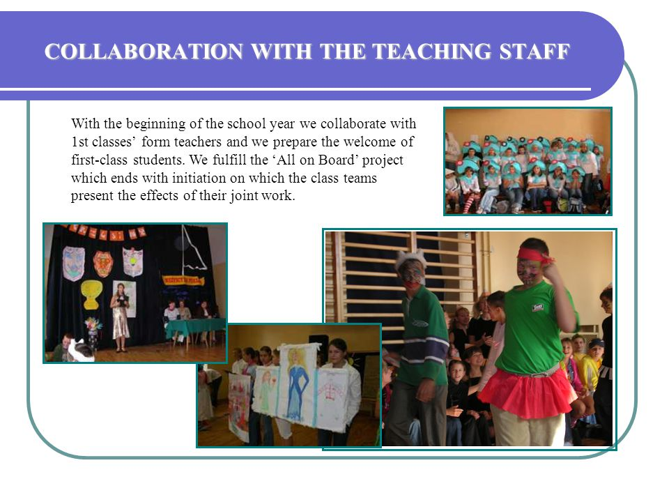 COLLABORATION WITH THE TEACHING STAFF With the beginning of the school year we collaborate with 1st classes' form teachers and we prepare the welcome