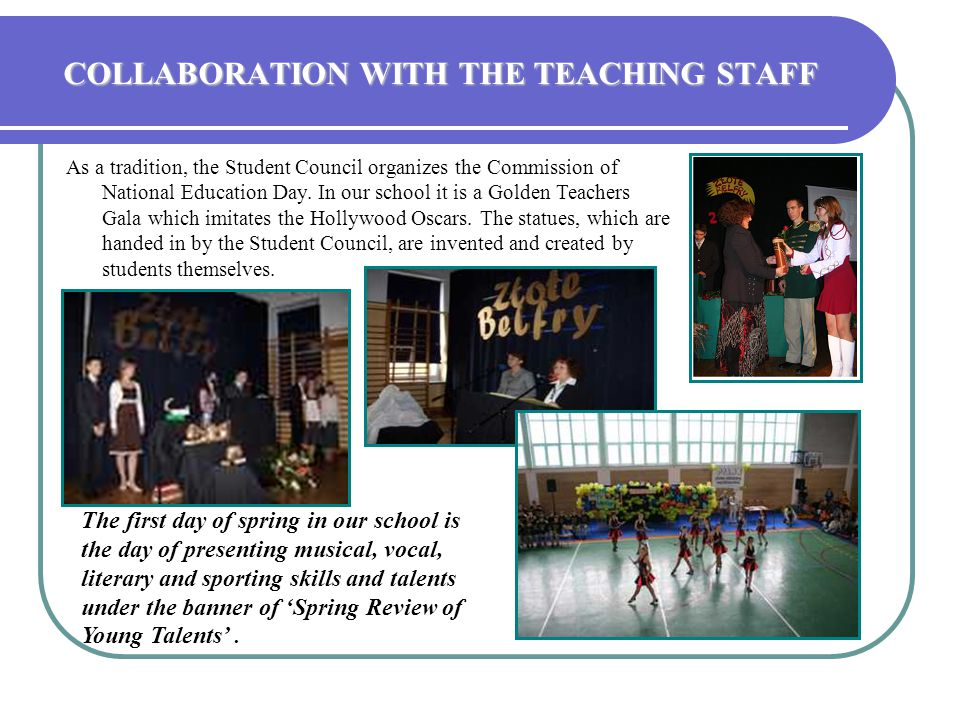 COLLABORATION WITH THE TEACHING STAFF As a tradition, the Student Council organizes the Commission of National Education Day. In our school it is a Go