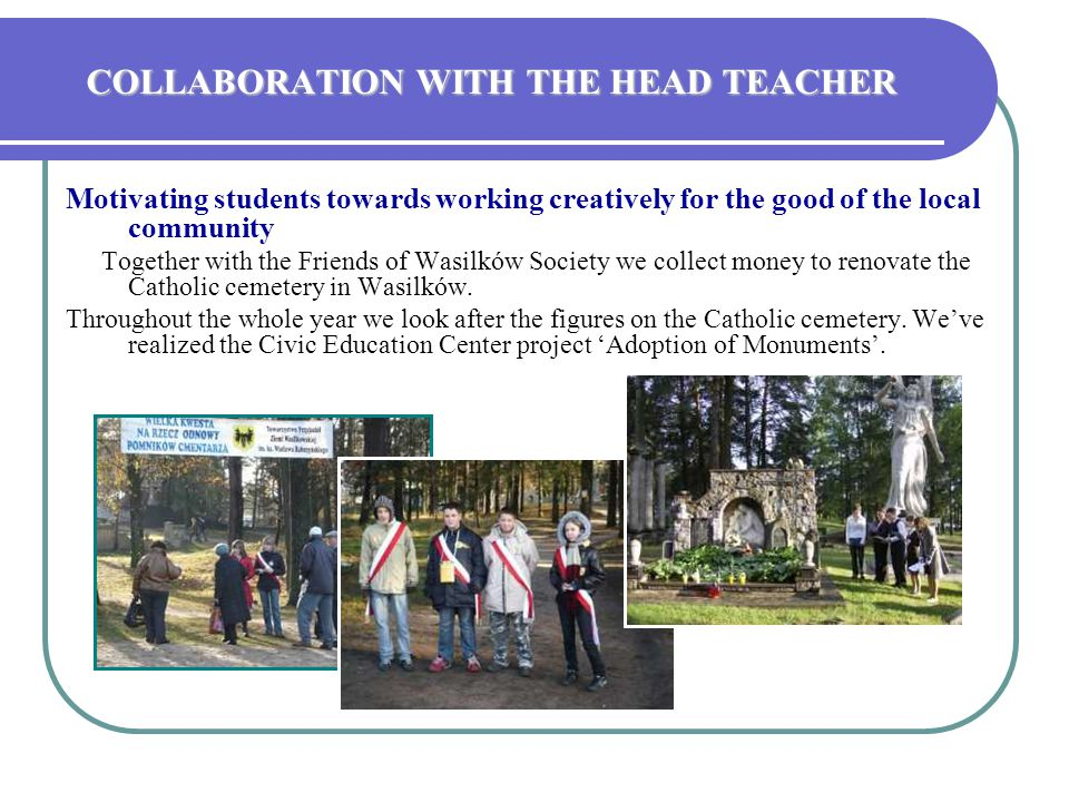 COLLABORATION WITH THE HEAD TEACHER Motivating students towards working creatively for the good of the local community Together with the Friends of Wa