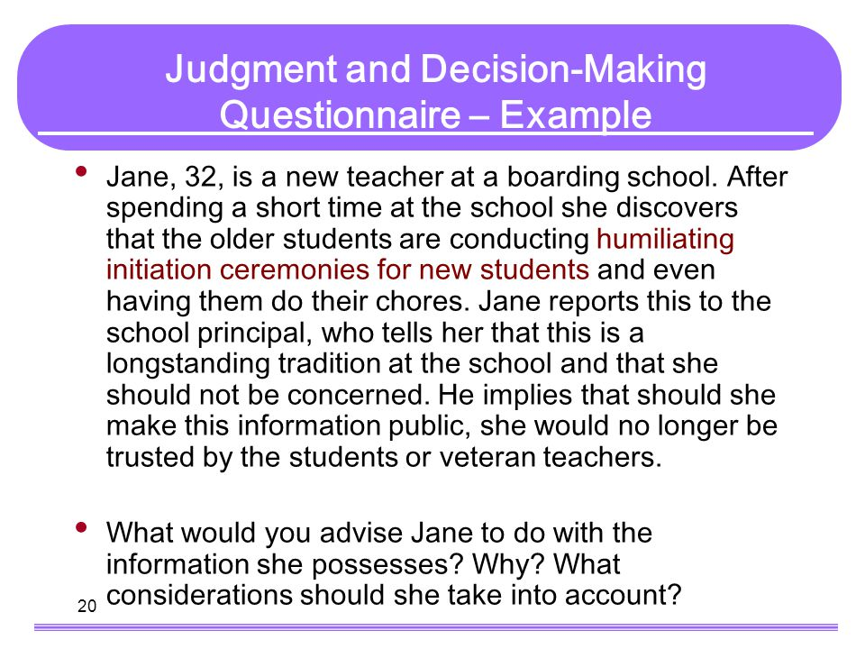 20 Judgment and Decision-Making Questionnaire – Example Jane, 32, is a new teacher at a boarding school.