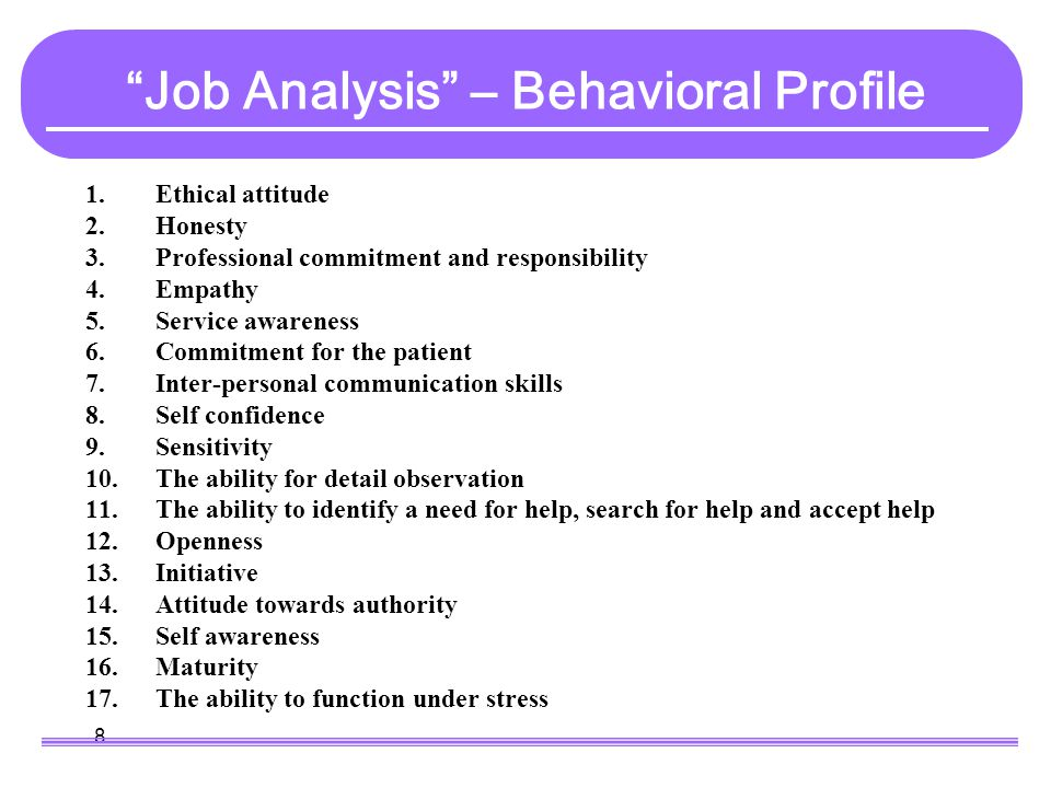 8 1.Ethical attitude 2.Honesty 3.Professional commitment and responsibility 4.Empathy 5.Service awareness 6.Commitment for the patient 7.Inter-persona