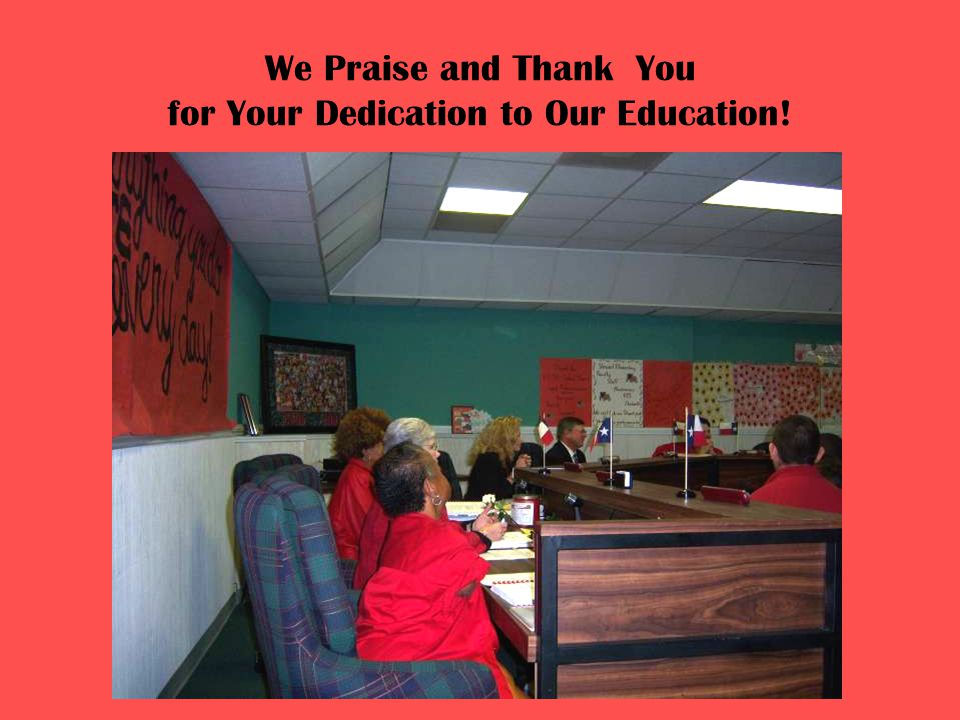We Praise and Thank You for Your Dedication to Our Education!