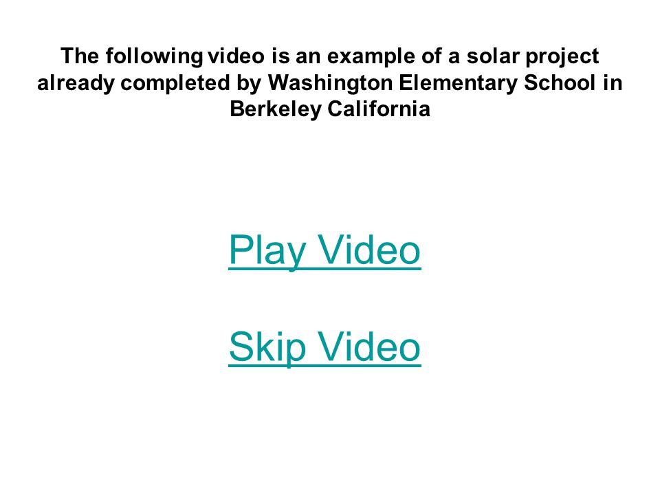 Play Video Skip Video The following video is an example of a solar project already completed by Washington Elementary School in Berkeley California