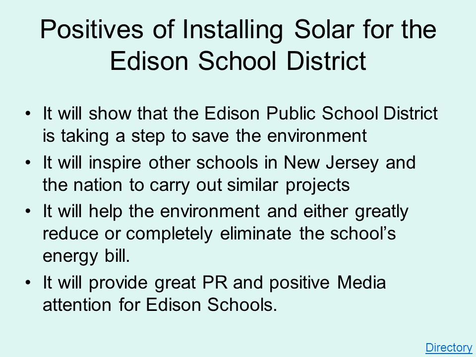Positives of Installing Solar for the Edison School District It will show that the Edison Public School District is taking a step to save the environm