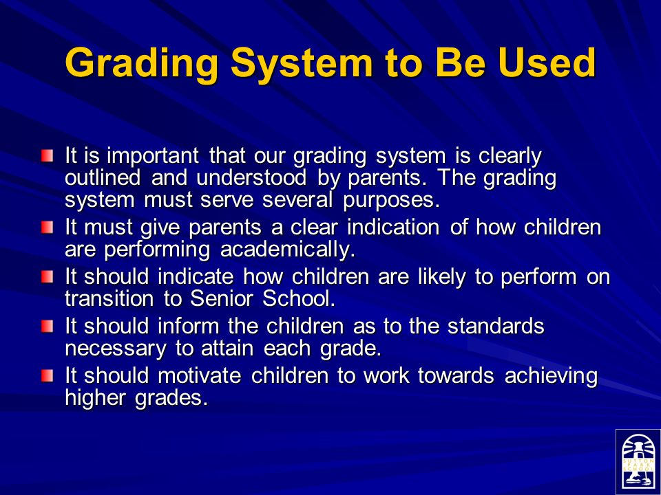 Grading System to Be Used It is important that our grading system is clearly outlined and understood by parents. The grading system must serve several