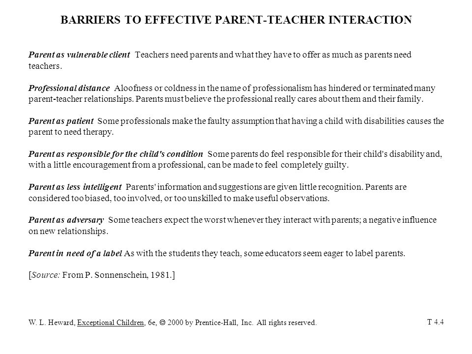 BARRIERS TO EFFECTIVE PARENT-TEACHER INTERACTION Parent as vulnerable client Teachers need parents and what they have to offer as much as parents need teachers.