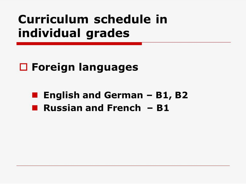 Curriculum schedule in individual grades  Foreign languages English and German – B1, B2 Russian and French – B1