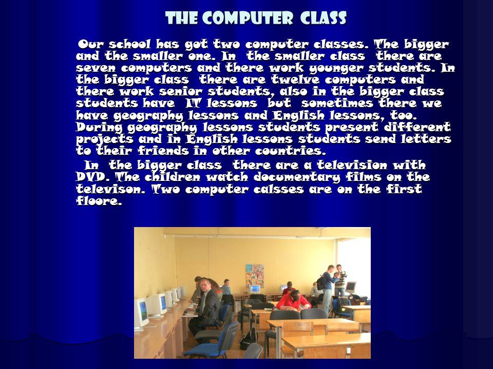THE COMPUTER CLASS O Our school has got two computer classes.