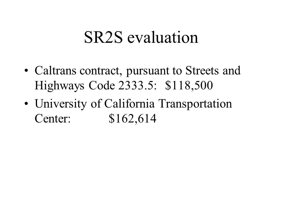 SR2S evaluation Caltrans contract, pursuant to Streets and Highways Code 2333.5:$118,500 University of California Transportation Center:$162,614