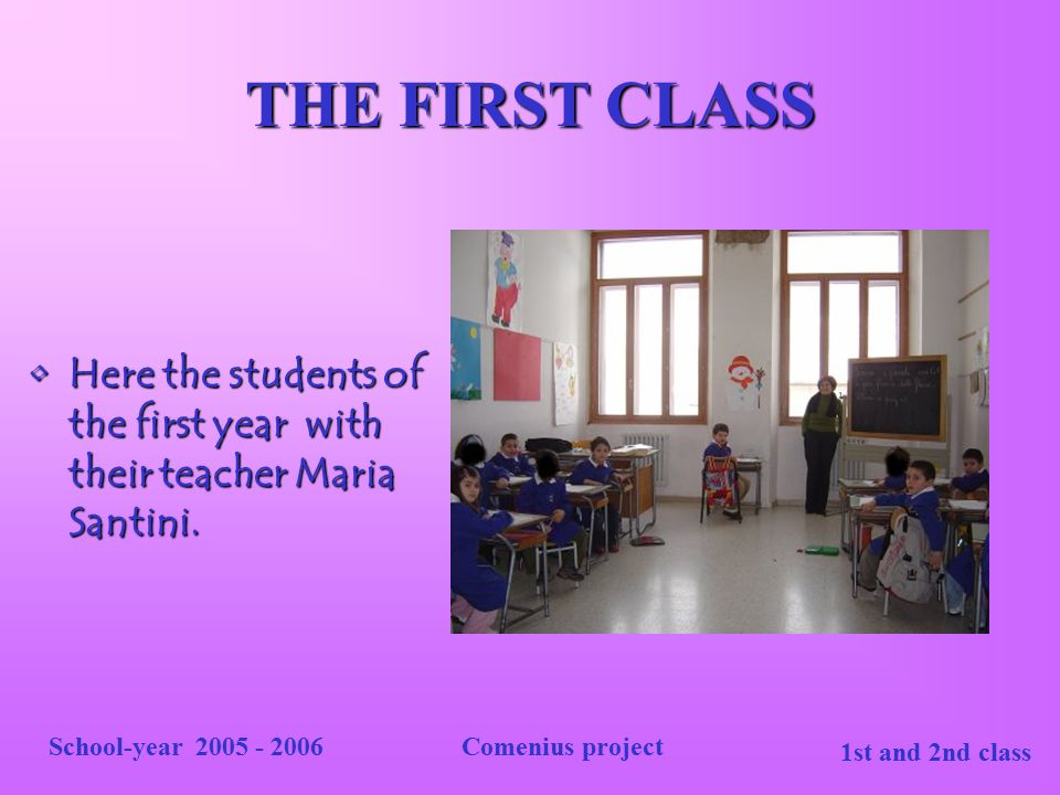 1st and 2nd class School-year 2005 - 2006Comenius project SECOND CLASS Now we meet the second class of the Secondary School of first degree (High School)Now we meet the second class of the Secondary School of first degree (High School)