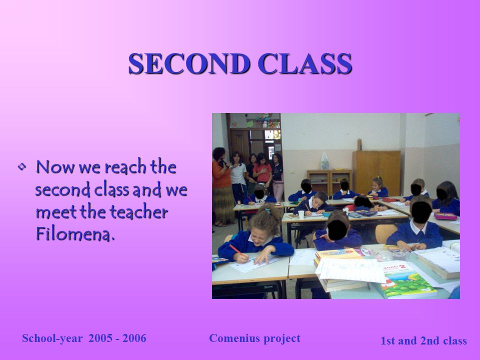 1st and 2nd class School-year 2005 - 2006Comenius project THIRD CLASS We are in the third class with their English teacher.We are in the third class with their English teacher.