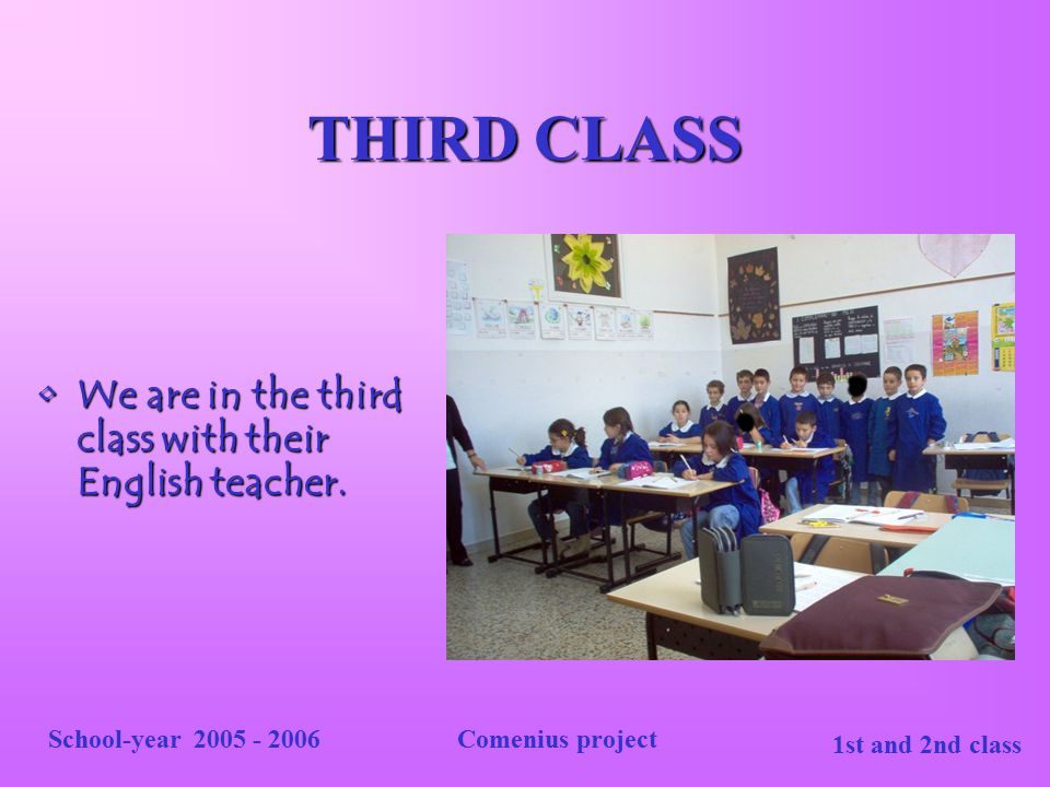 1st and 2nd class School-year 2005 - 2006Comenius project FOURTH CLASS We present you the students of the fourth class, the most numerous.We present you the students of the fourth class, the most numerous.
