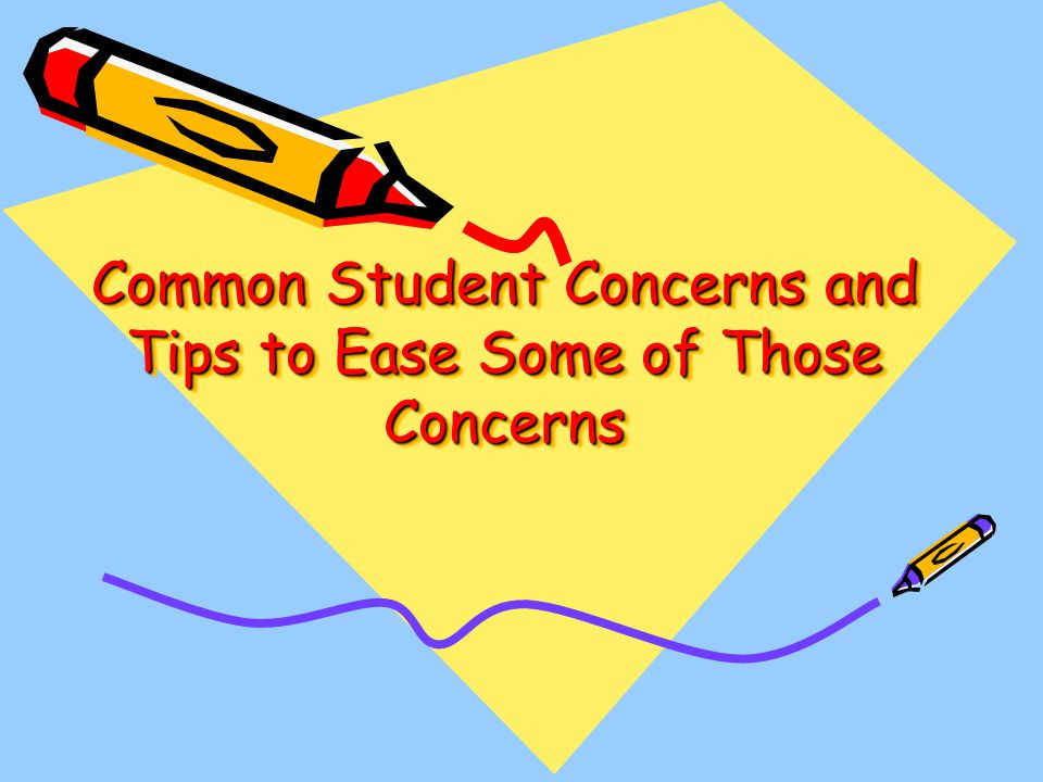 Common Student Concerns and Tips to Ease Some of Those Concerns