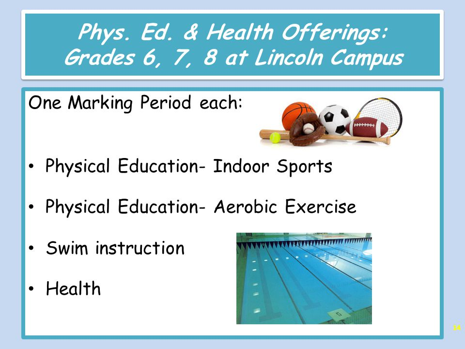 Phys. Ed. & Health Offerings: Grades 6, 7, 8 at Lincoln Campus One Marking Period each: Physical Education- Indoor Sports Physical Education- Aerobic