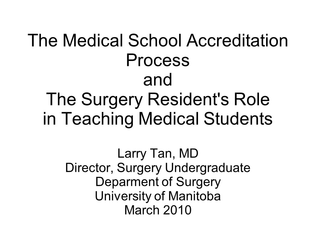 The Medical School Accreditation Process and The Surgery Resident's Role in Teaching Medical Students Larry Tan, MD Director, Surgery Undergraduate De