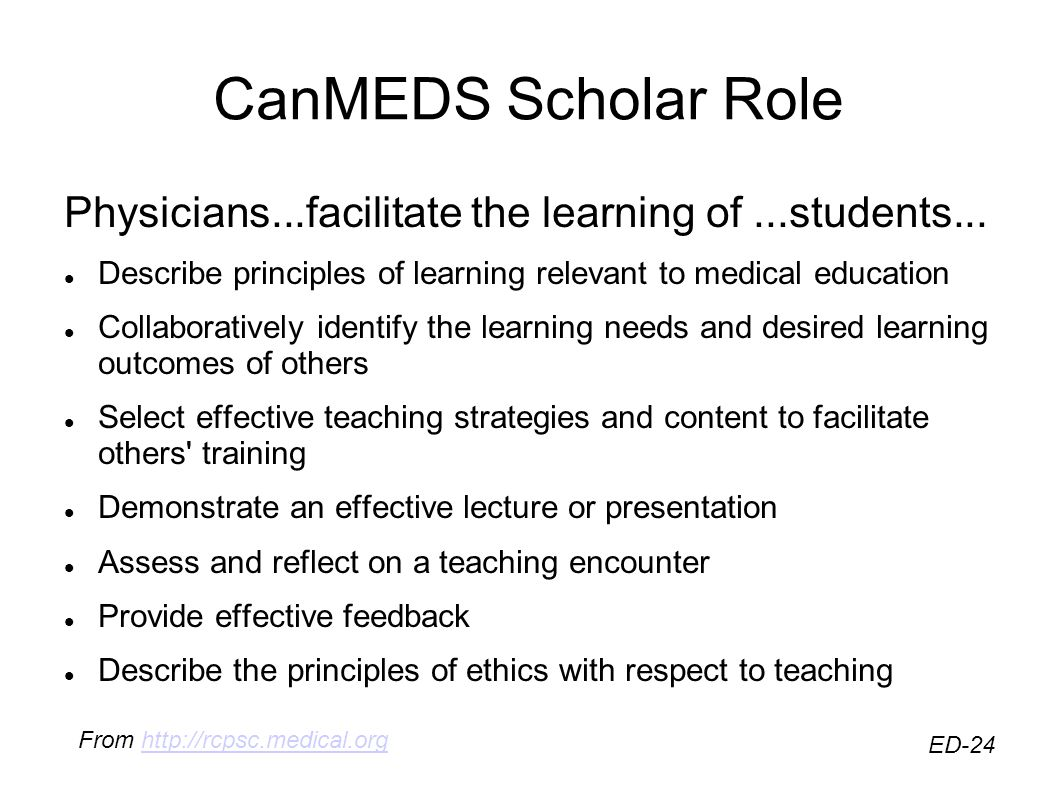 CanMEDS Scholar Role Physicians...facilitate the learning of...students...