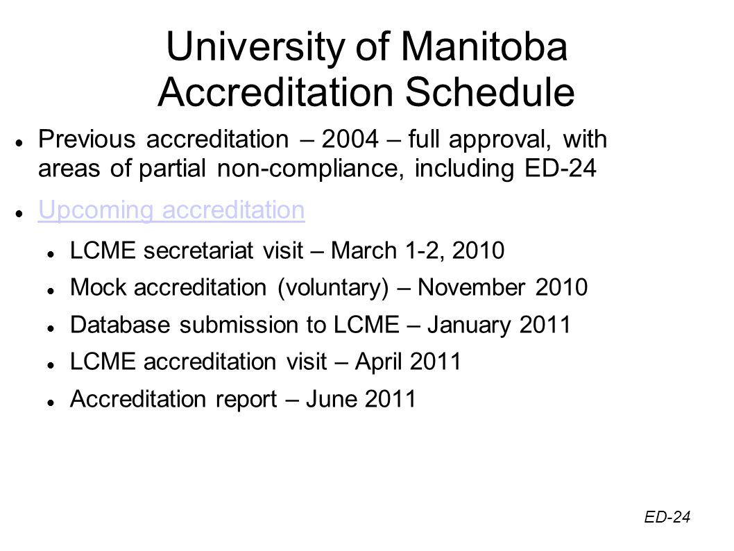University of Manitoba Accreditation Schedule Previous accreditation – 2004 – full approval, with areas of partial non-compliance, including ED-24 Upc