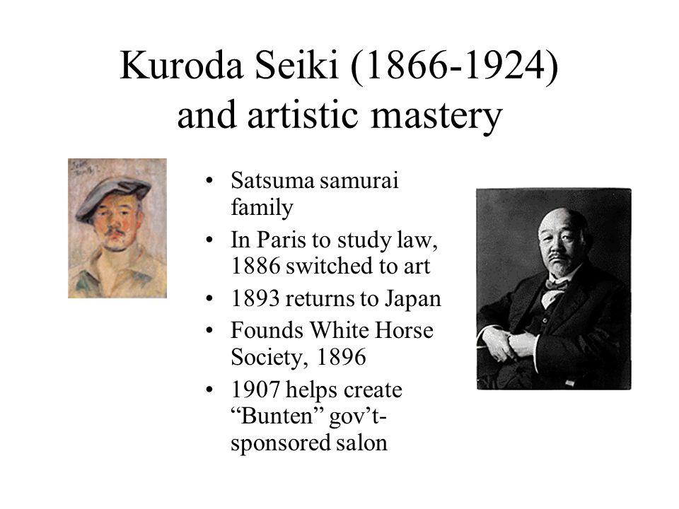 Kuroda Seiki (1866-1924) and artistic mastery Satsuma samurai family In Paris to study law, 1886 switched to art 1893 returns to Japan Founds White Ho